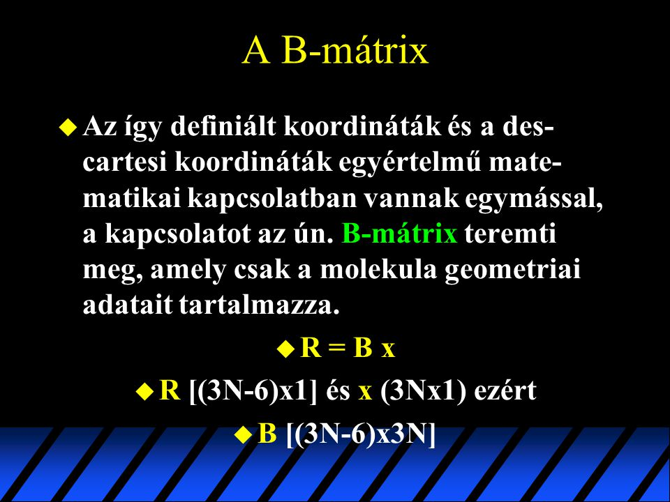 R [(3N-6)x1] és x (3Nx1) ezért